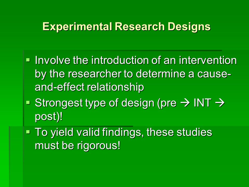 Experimental Research Designs (cont'd)  Single-Group Designs  All individuals in the study receive the treatment  Example: pre  WebAchiever  post  Threats to validity  Control-Group Designs  Strongest type of design!.