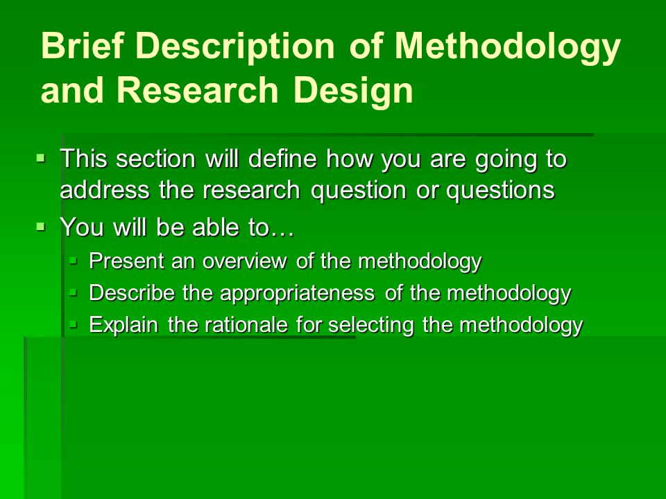 Brief Description of Methodology and Research Design  This section will define how you are going to address the research question or questions  You
