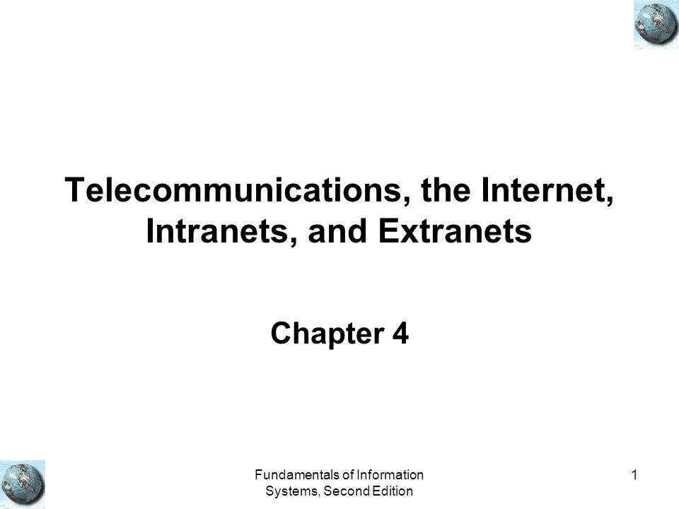Fundamentals of Information Systems, Second Edition 1 Telecommunications, the Internet, Intranets, and Extranets Chapter 4