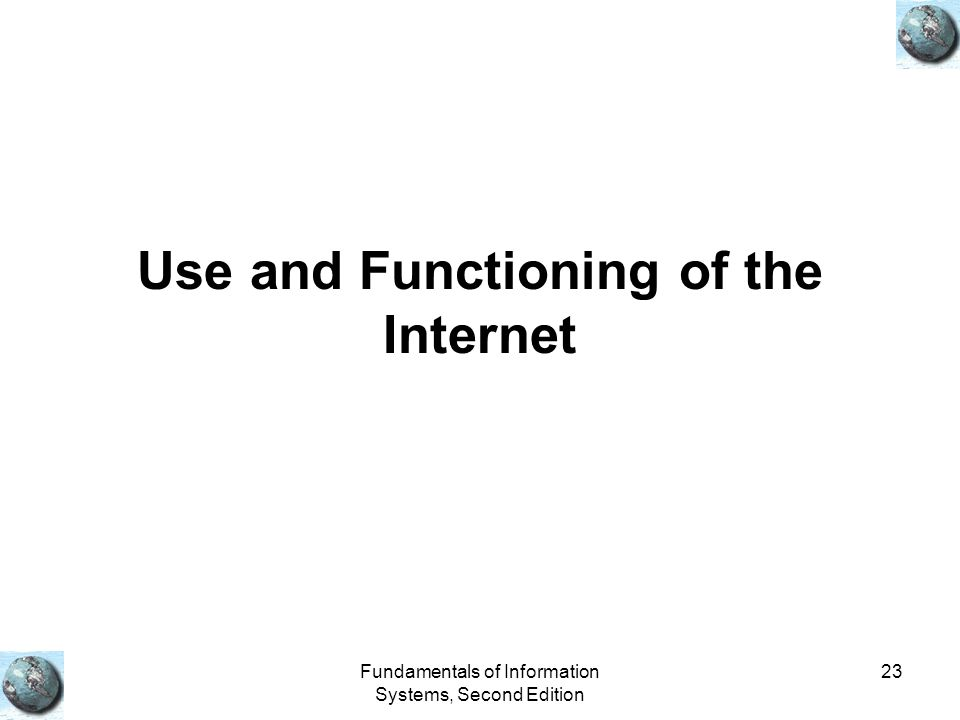 Fundamentals of Information Systems, Second Edition 23 Use and Functioning of the Internet