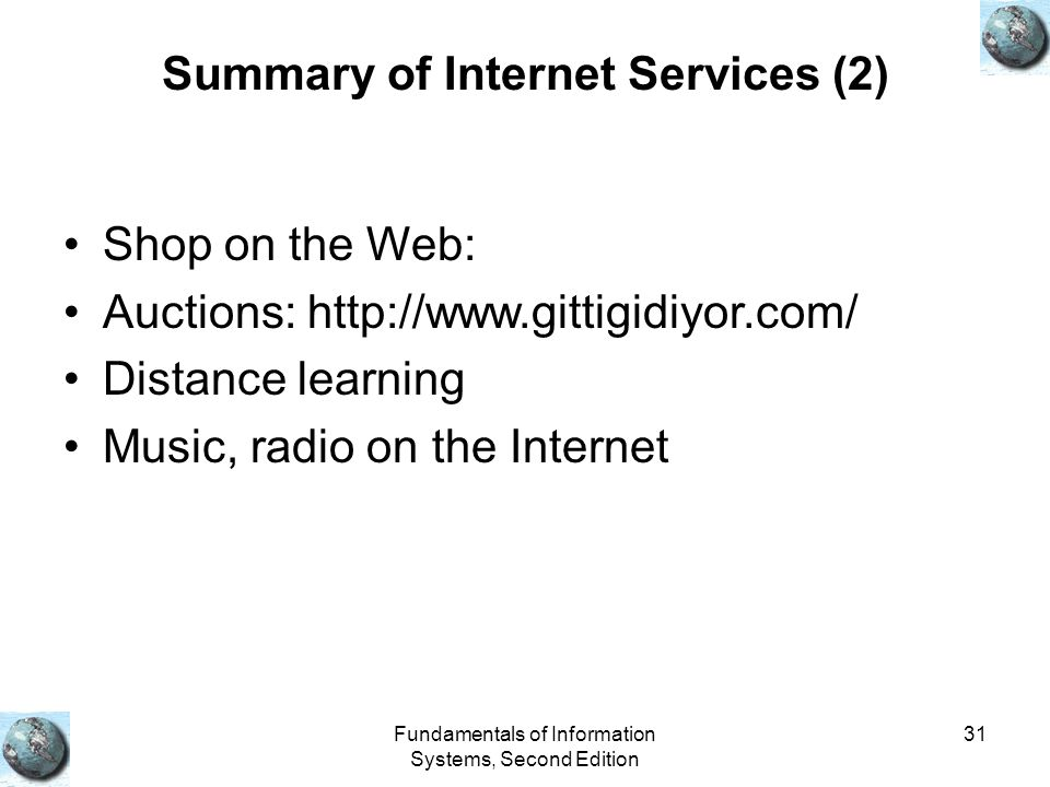 Fundamentals of Information Systems, Second Edition 31 Summary of Internet Services (2) Shop on the Web: Auctions: http://www.gittigidiyor.com/ Distan