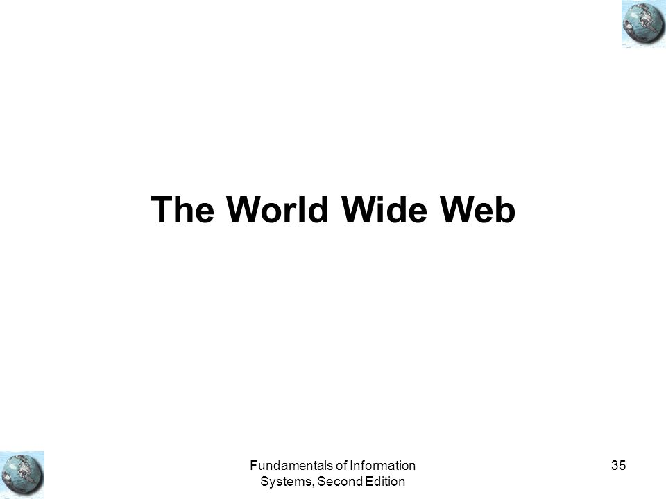 Fundamentals of Information Systems, Second Edition 35 The World Wide Web