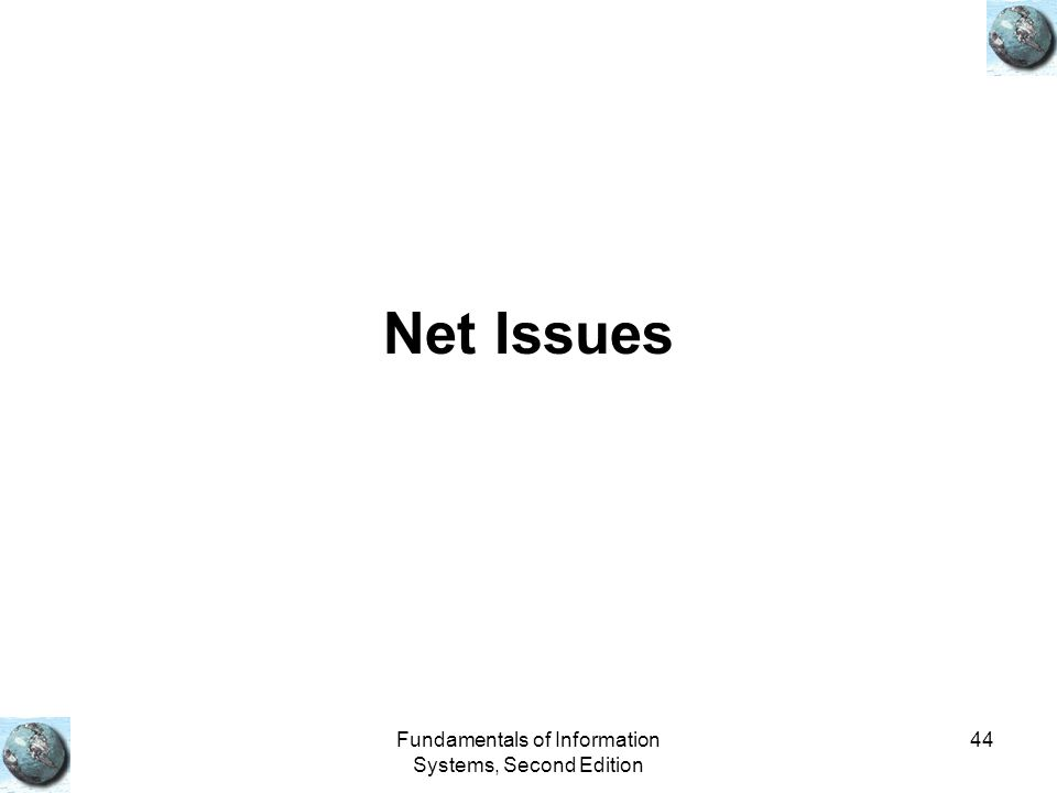 Fundamentals of Information Systems, Second Edition 44 Net Issues
