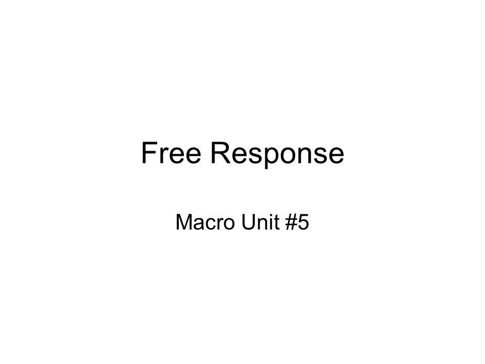 Free Response Macro Unit #5