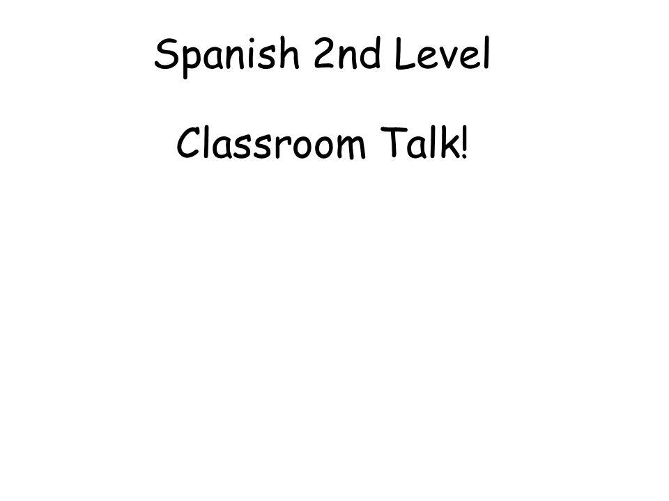 Spanish 2nd Level Classroom Talk!
