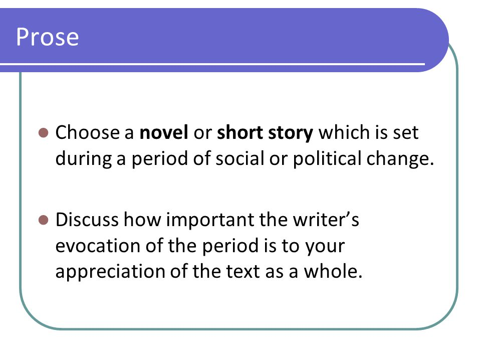Prose Choose a novel or short story which is set during a period of social or political change. Discuss how important the writer's evocation of the pe