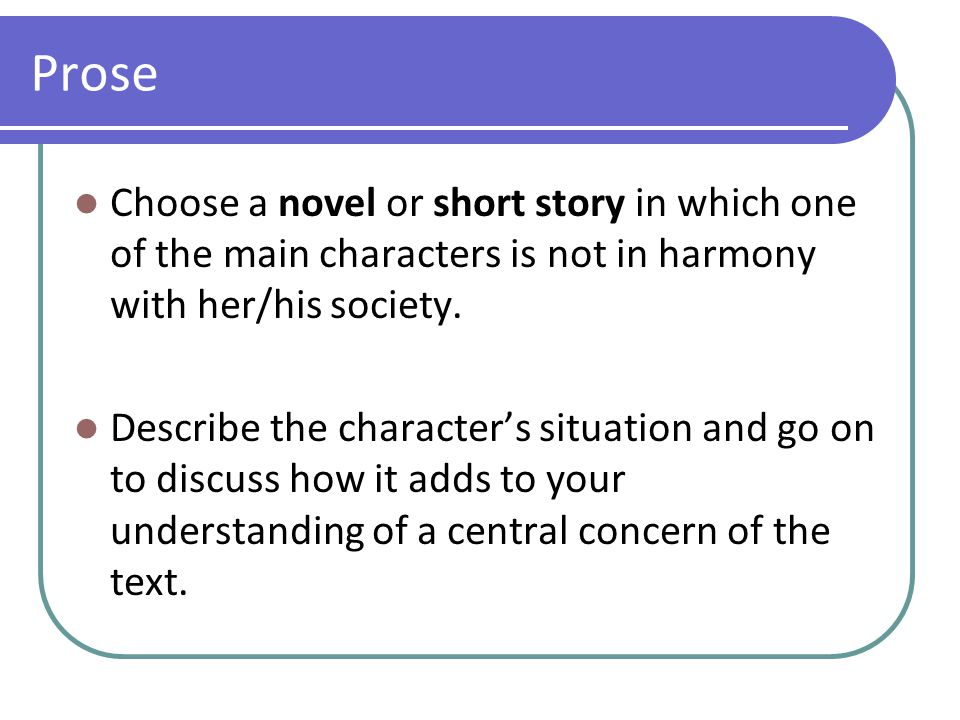 Prose Choose a novel or short story in which one of the main characters is not in harmony with her/his society.