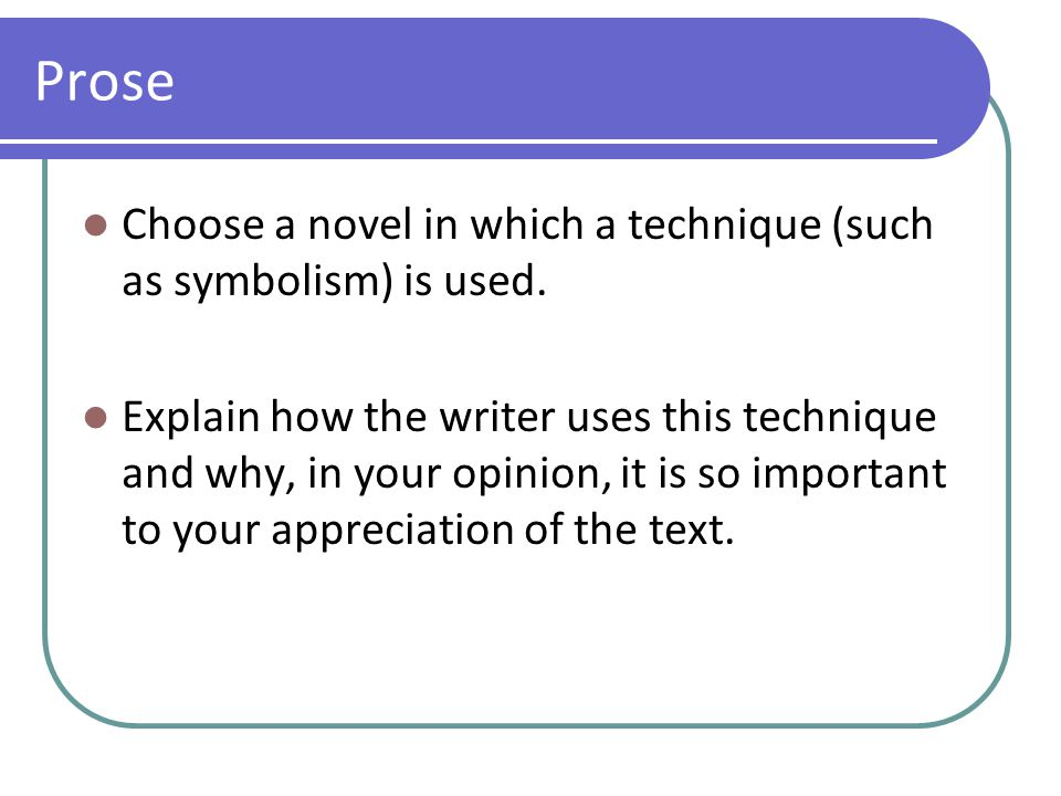 Prose Choose a novel in which a technique (such as symbolism) is used. Explain how the writer uses this technique and why, in your opinion, it is so i