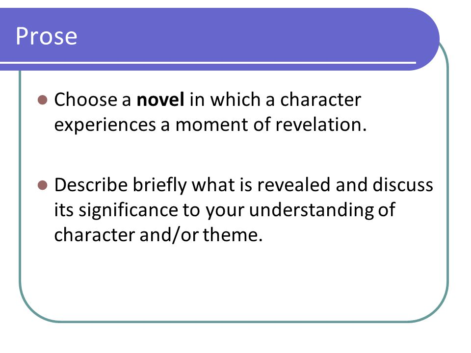 Prose Choose a novel in which a character experiences a moment of revelation. Describe briefly what is revealed and discuss its significance to your u