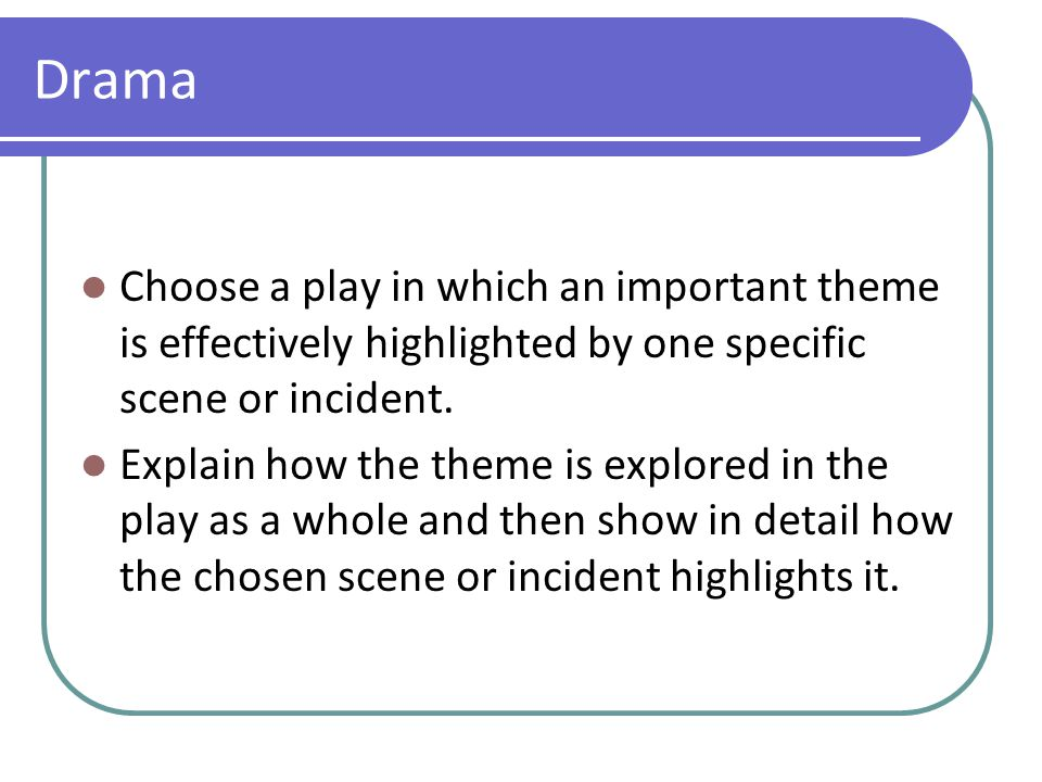 Drama Choose a play in which an important theme is effectively highlighted by one specific scene or incident.