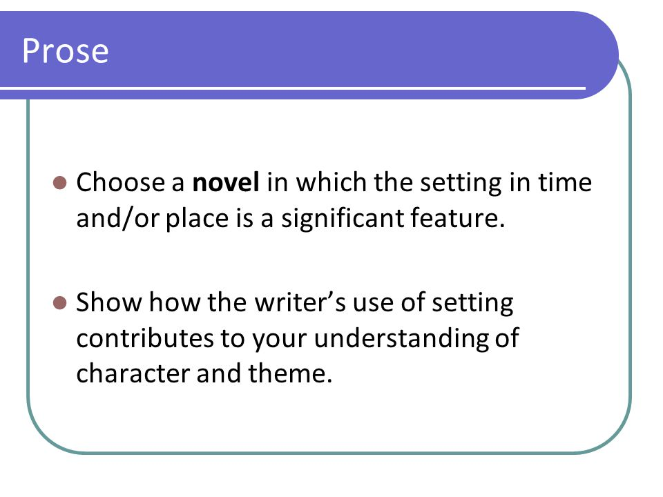Prose Choose a novel in which the setting in time and/or place is a significant feature.