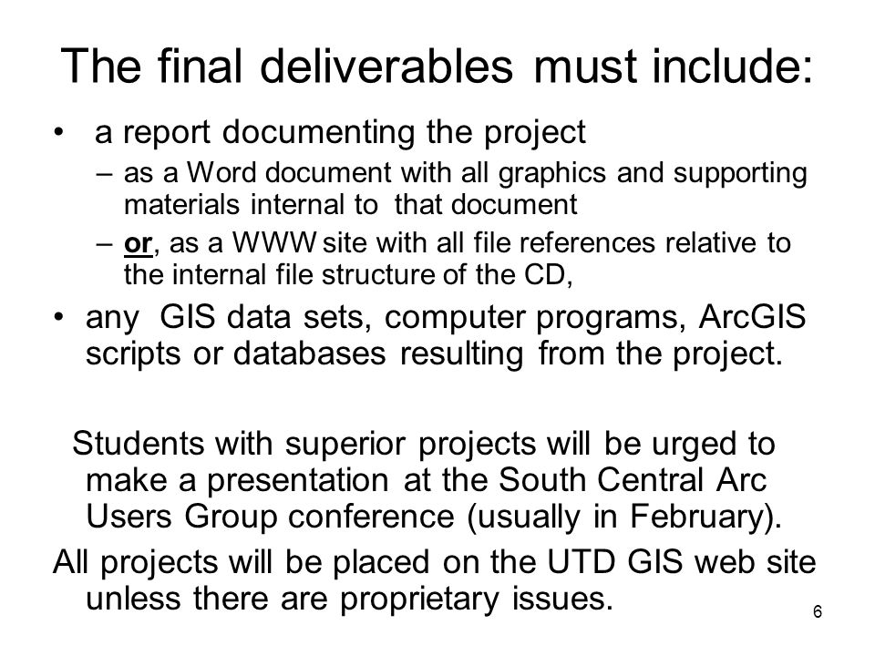 6 The final deliverables must include: a report documenting the project –as a Word document with all graphics and supporting materials internal to tha