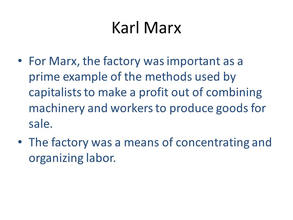 Karl Marx For Marx, the factory was important as a prime example of the methods used by capitalists to make a profit out of combining machinery and workers to produce goods for sale.