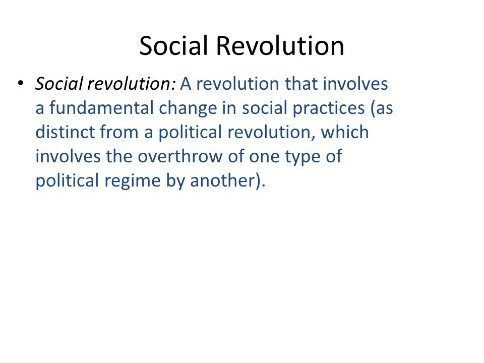 Social Revolution Social revolution: A revolution that involves a fundamental change in social practices (as distinct from a political revolution, which involves the overthrow of one type of political regime by another).