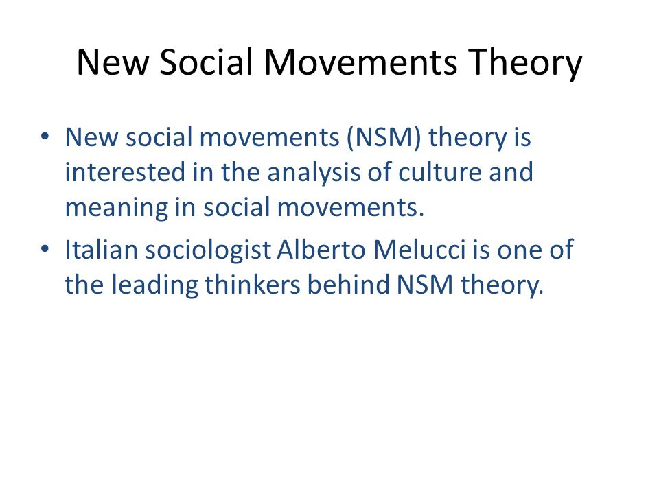 New Social Movements Theory New social movements (NSM) theory is interested in the analysis of culture and meaning in social movements.