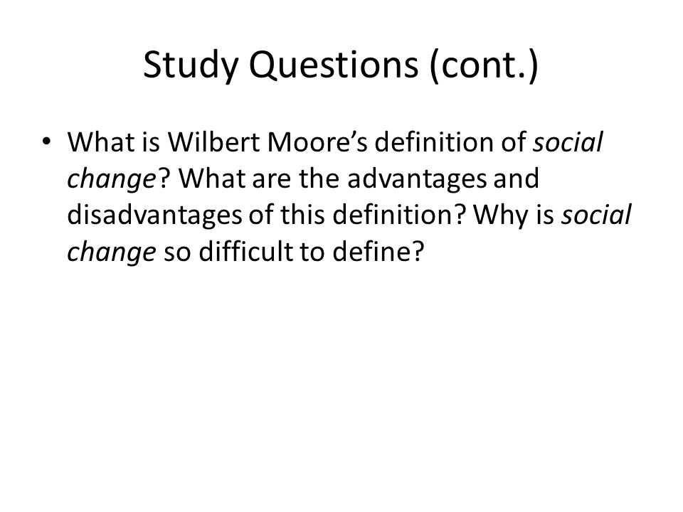 Study Questions (cont.) What is Wilbert Moore's definition of social change.