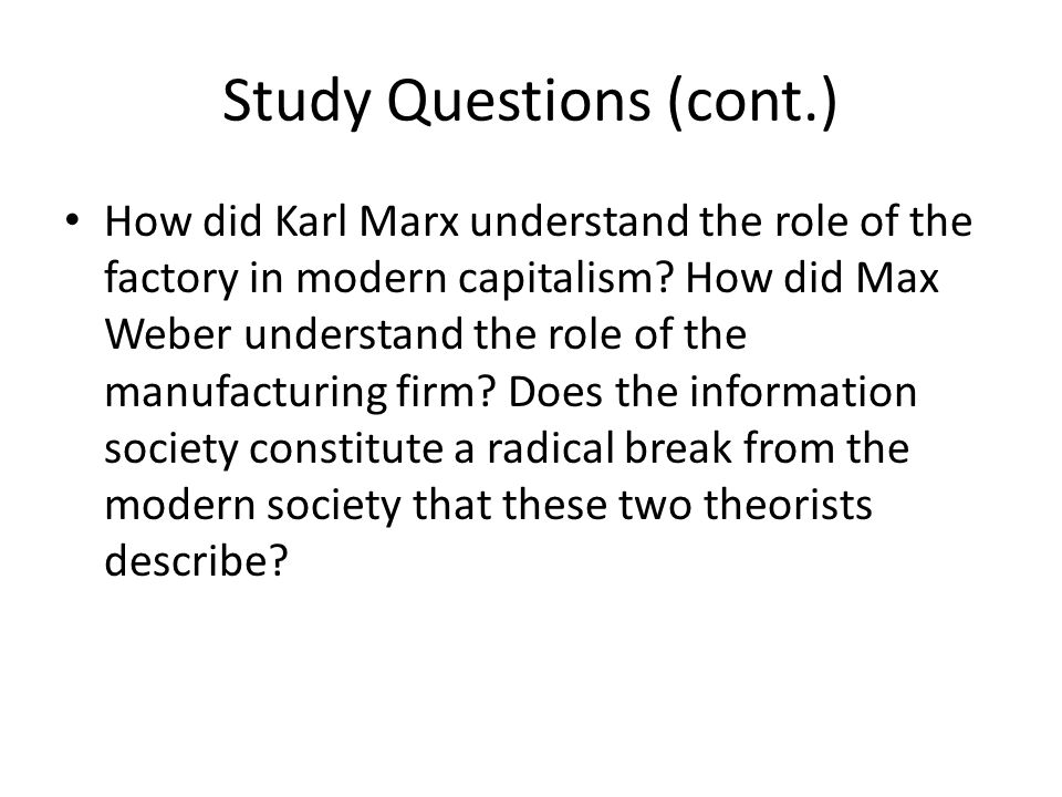 Study Questions (cont.) How did Karl Marx understand the role of the factory in modern capitalism.
