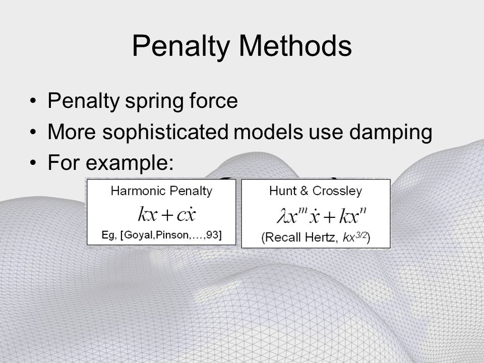 Penalty Methods Penalty spring force More sophisticated models use damping For example: