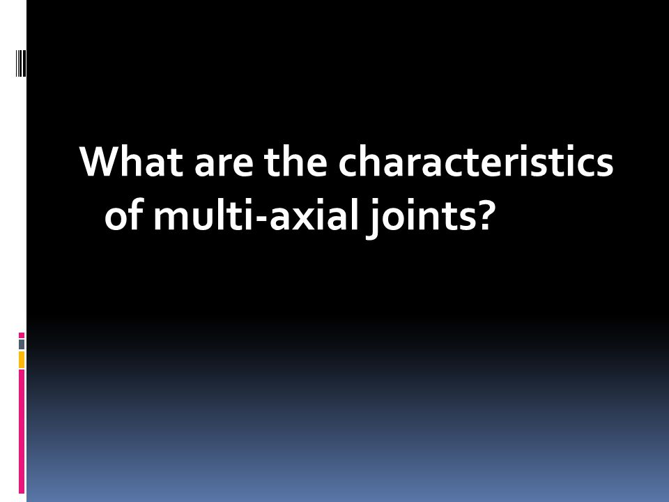 What are the characteristics of multi-axial joints?