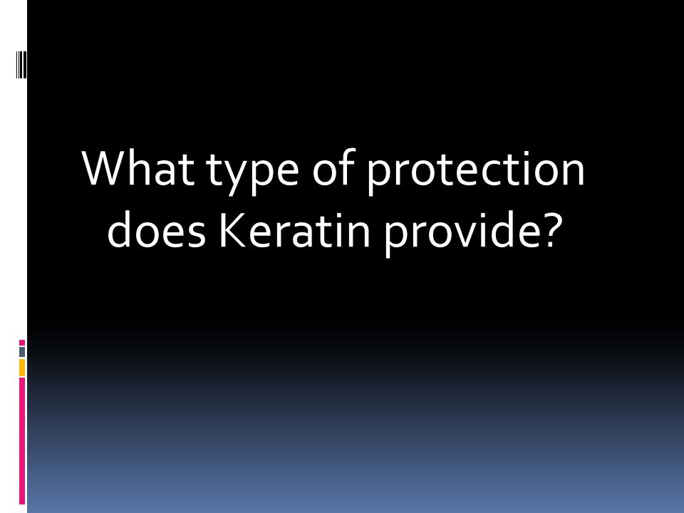 What type of protection does Keratin provide?