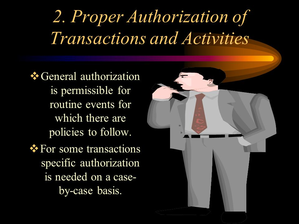 1. Adequate Segregation of Duties  Separation of the functions of authorization, recordkeeping, and custody.  Separating IT duties from User Departm