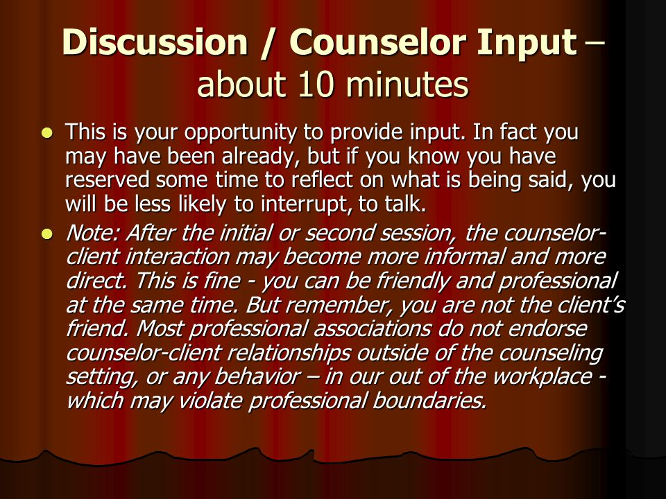 Discussion / Counselor Input – about 10 minutes This is your opportunity to provide input.
