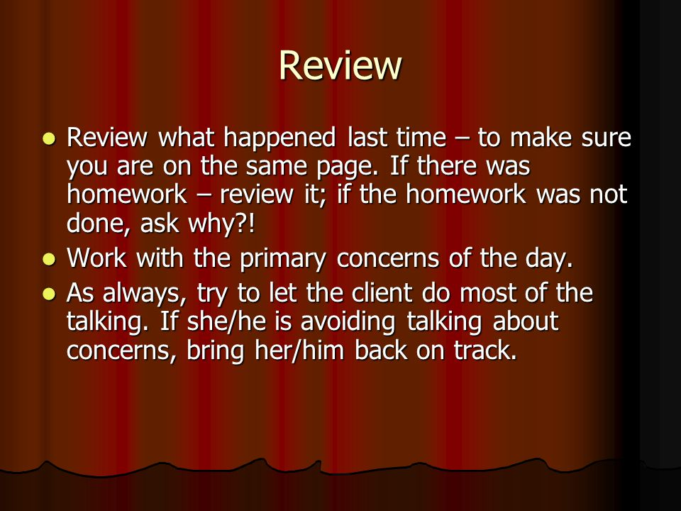 Review Review what happened last time – to make sure you are on the same page.