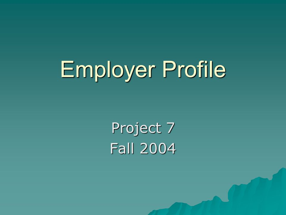 Employer Profile Project 7 Fall 2004