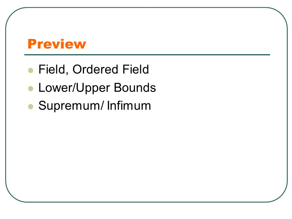 Preview Field, Ordered Field Lower/Upper Bounds Supremum/ Infimum