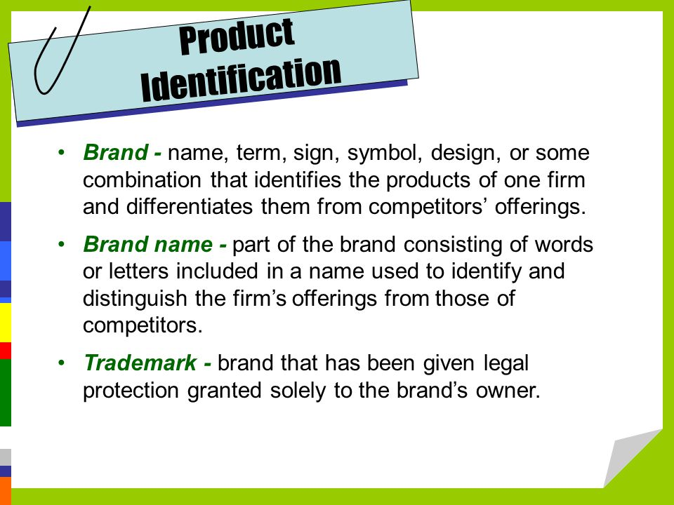 Brand - name, term, sign, symbol, design, or some combination that identifies the products of one firm and differentiates them from competitors' offerings.