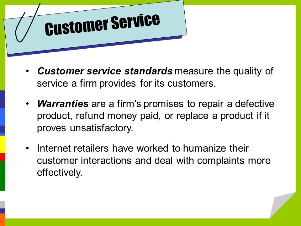 Customer service standards measure the quality of service a firm provides for its customers.