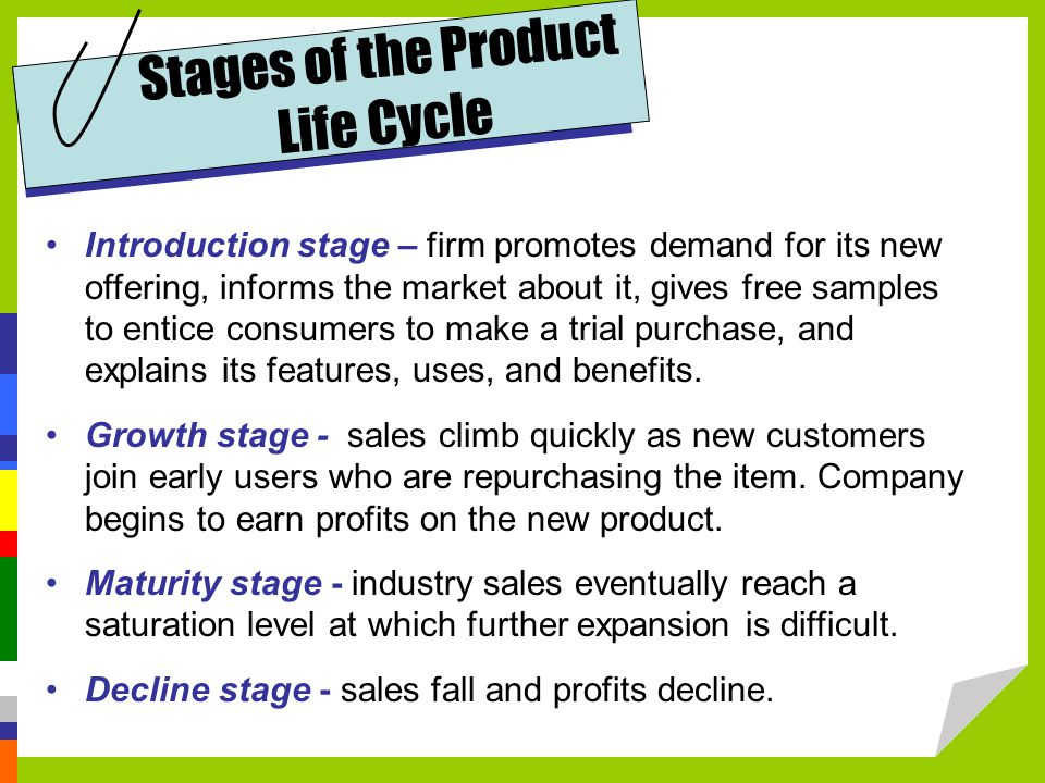 Introduction stage – firm promotes demand for its new offering, informs the market about it, gives free samples to entice consumers to make a trial purchase, and explains its features, uses, and benefits.