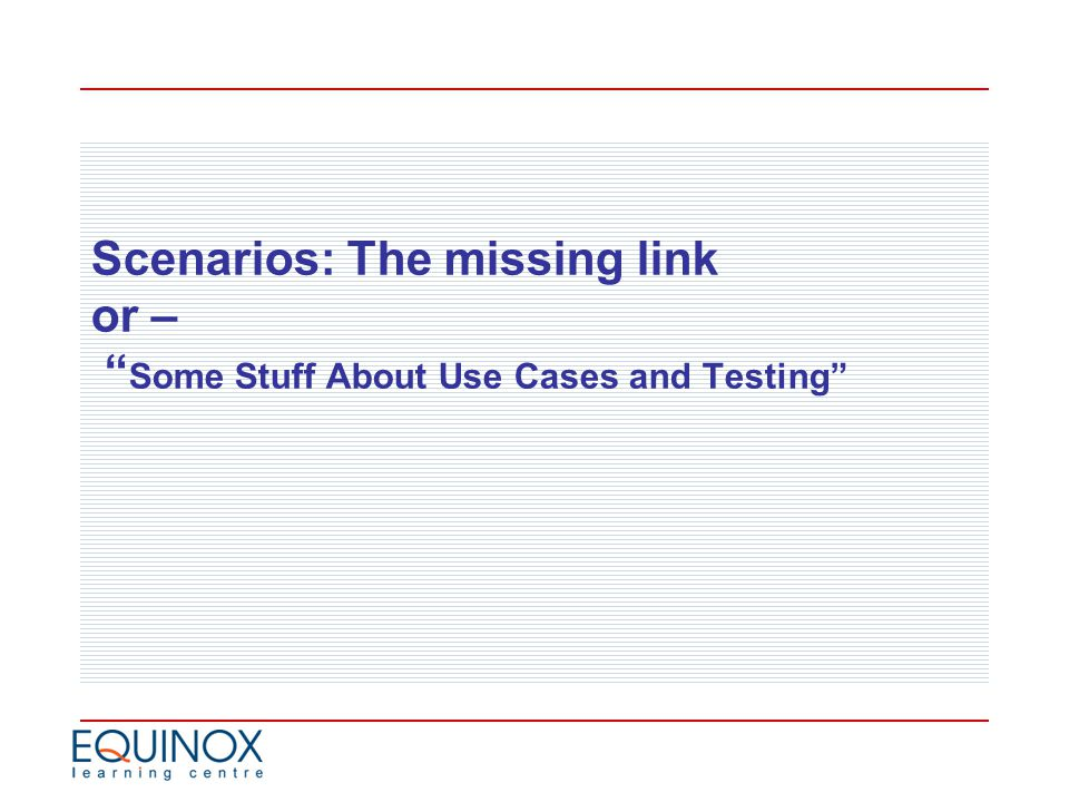 Scenarios: The missing link or – Some Stuff About Use Cases and Testing