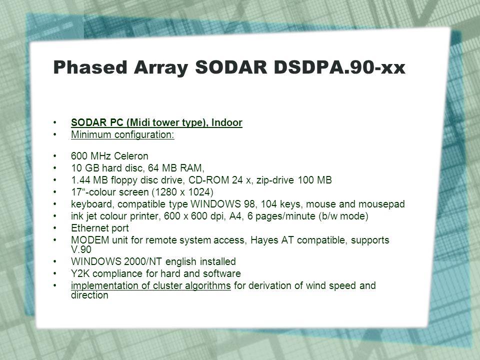 SODAR PC (Midi tower type), Indoor Minimum configuration: 600 MHz Celeron 10 GB hard disc, 64 MB RAM, 1.44 MB floppy disc drive, CD-ROM 24 x, zip-driv