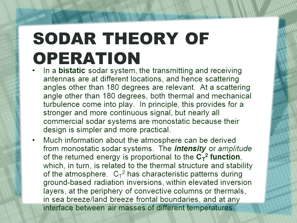 SODAR THEORY OF OPERATION In a bistatic sodar system, the transmitting and receiving antennas are at different locations, and hence scattering angles other than 180 degrees are relevant.