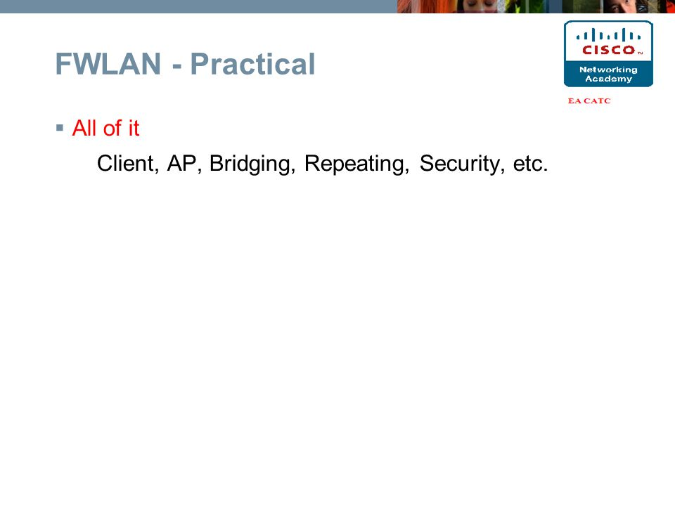  All of it Client, AP, Bridging, Repeating, Security, etc. FWLAN - Practical