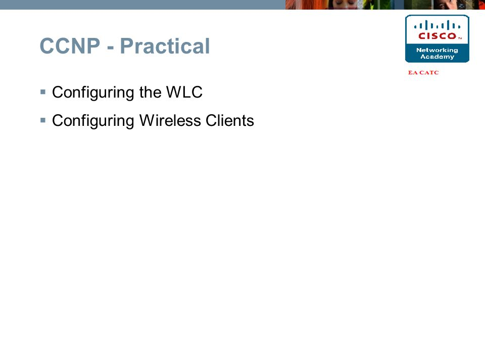  Configuring the WLC  Configuring Wireless Clients CCNP - Practical