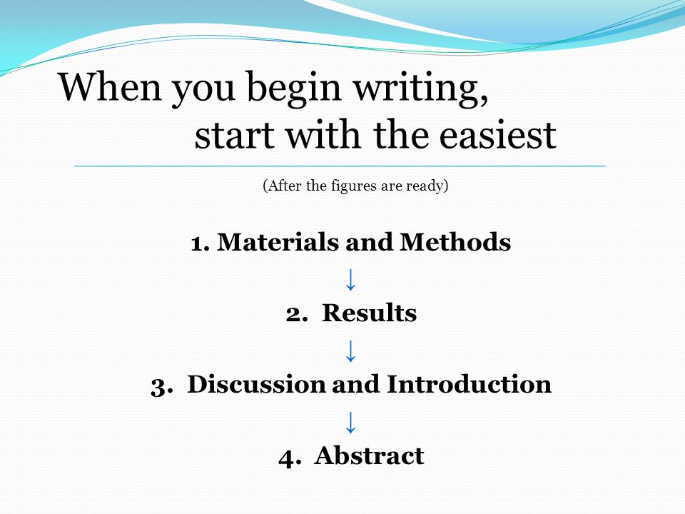 Materials and Methods Describe your methods with enough detail so that someone else can repeat it.