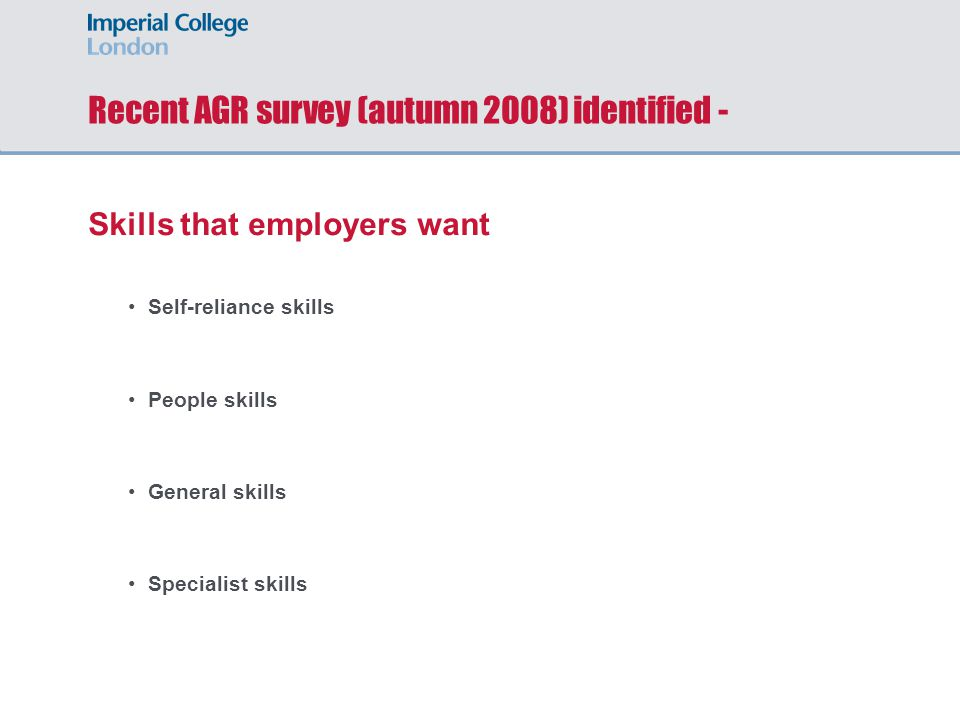 Recent AGR survey (autumn 2008) identified - Skills that employers want Self-reliance skills People skills General skills Specialist skills