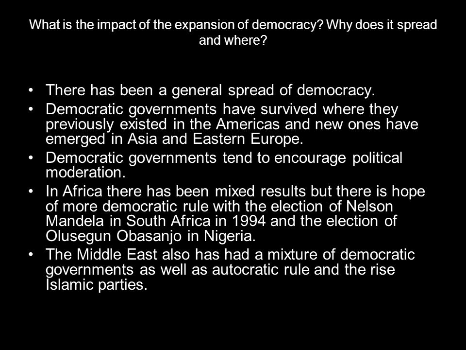 What is the impact of the expansion of democracy.Why does it spread and where.