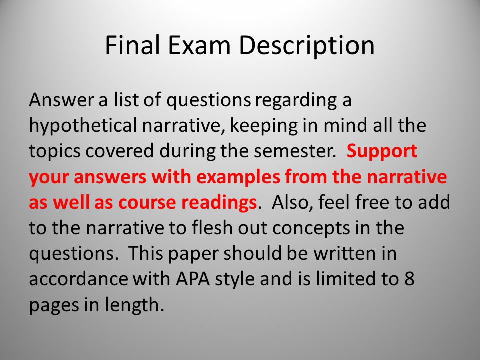 Final Exam Description Answer a list of questions regarding a hypothetical narrative, keeping in mind all the topics covered during the semester.