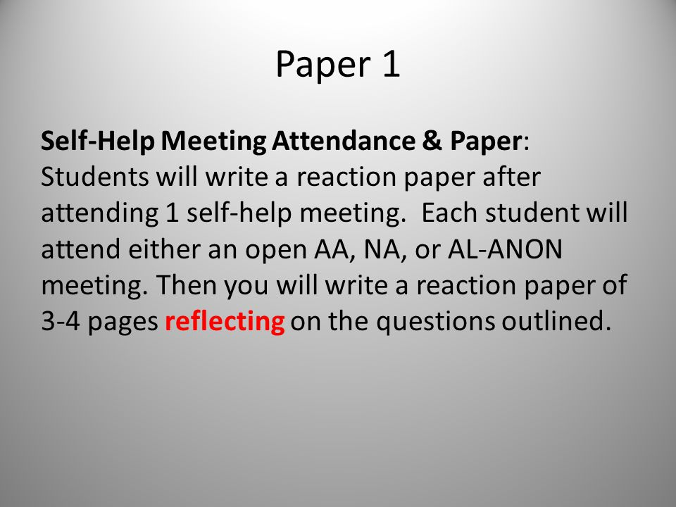 Paper 1 Self-Help Meeting Attendance & Paper: Students will write a reaction paper after attending 1 self-help meeting.