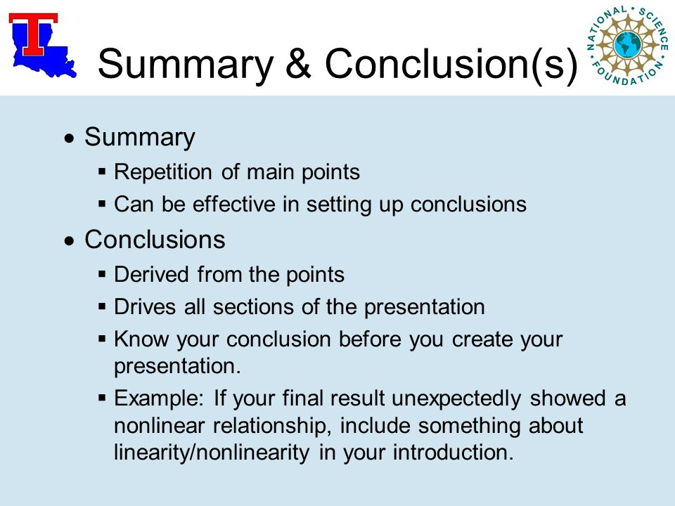 Summary & Conclusion(s)  Summary  Repetition of main points  Can be effective in setting up conclusions  Conclusions  Derived from the points  D