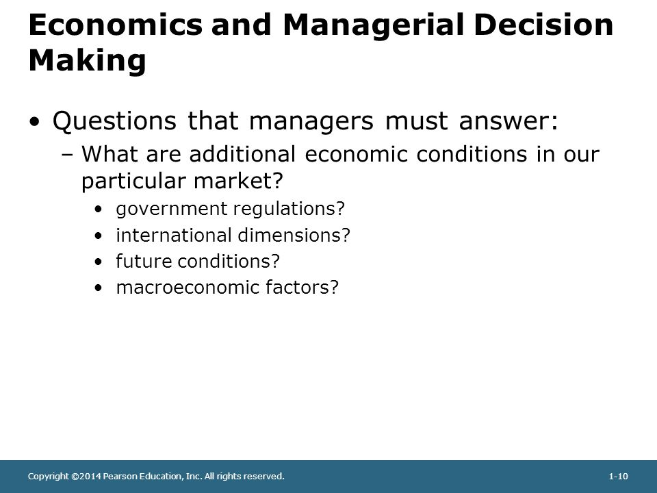 Copyright ©2014 Pearson Education, Inc. All rights reserved.1-10 Economics and Managerial Decision Making Questions that managers must answer: –What a