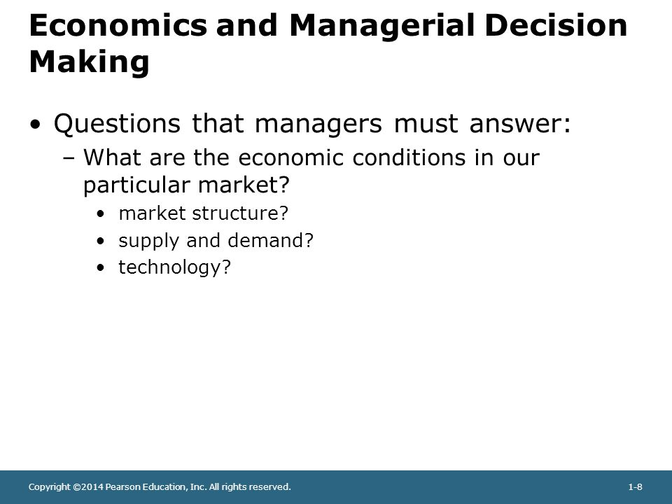 Copyright ©2014 Pearson Education, Inc. All rights reserved.1-8 Economics and Managerial Decision Making Questions that managers must answer: –What ar