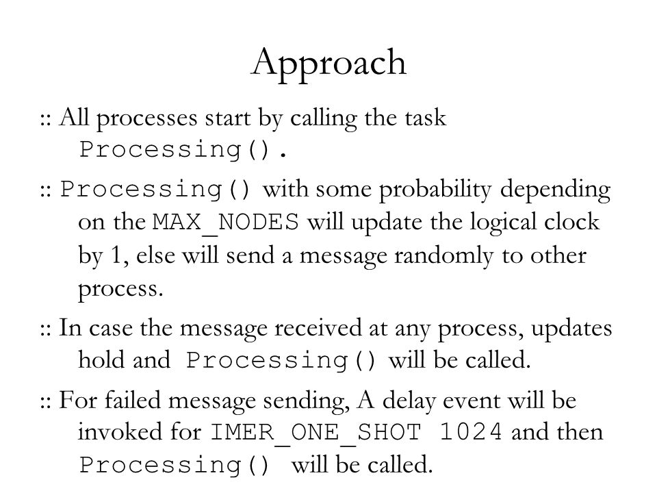 Approach :: All processes start by calling the task Processing().