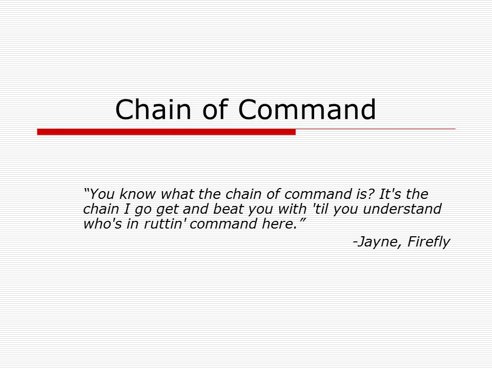 """Chain of Command """"You know what the chain of command is? It's the chain I go get and beat you with 'til you understand who's in ruttin' command here."""""""