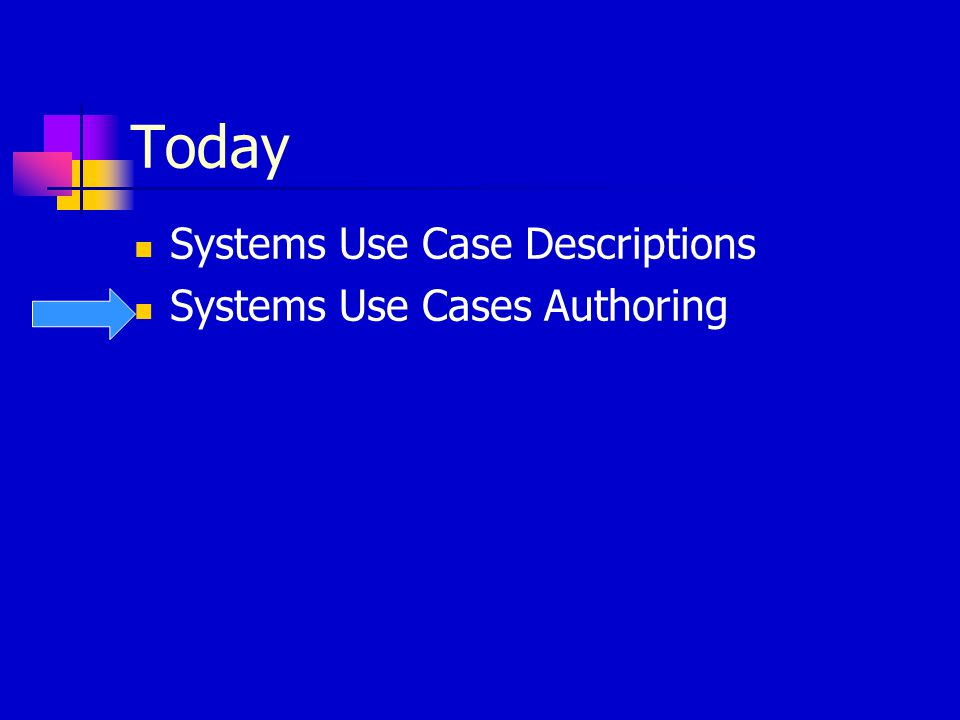 Today Systems Use Case Descriptions Systems Use Cases Authoring