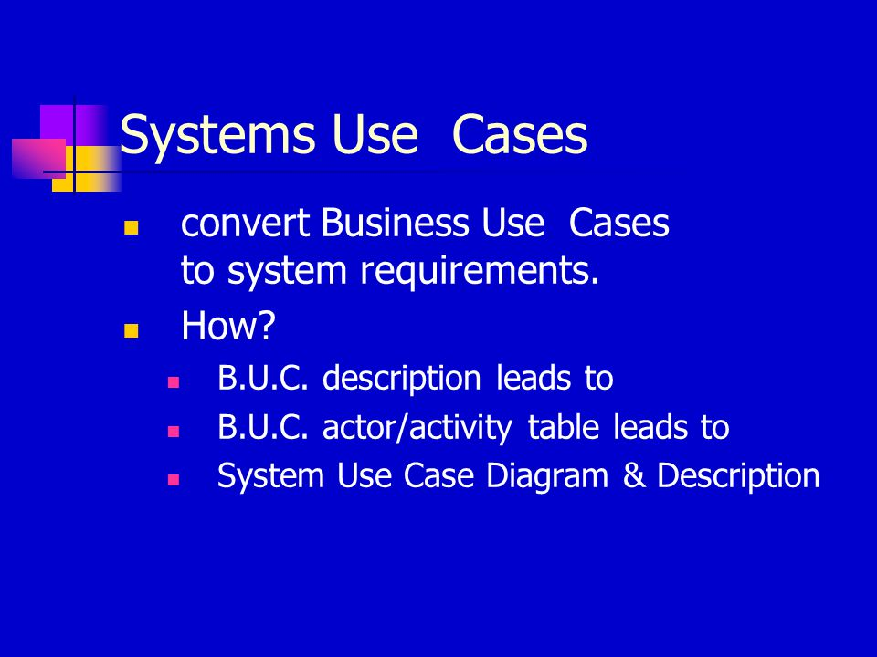 Systems Use Cases convert Business Use Cases to system requirements. How? B.U.C. description leads to B.U.C. actor/activity table leads to System Use