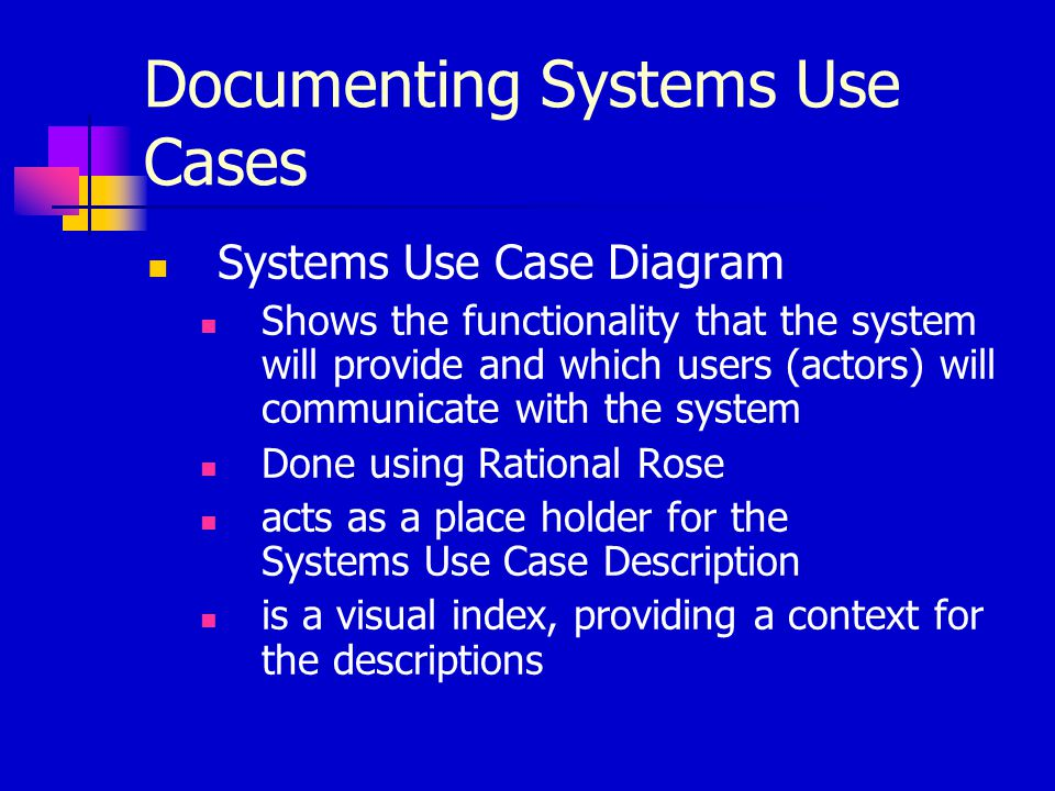 Systems Use Cases Diagram Actors are represented by a 'stick' figure Systems Use Cases are shown as an oval Associations are a customer ID labeled arrow line —–—––– 